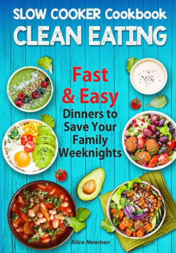 Clean Eating Slow Cooker Cookbook Fast And Easy Dinner To Save Your
