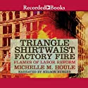 The Triangle Shirtwaist Factory Fire: Flames of Labor Reform Audiobook by Michelle Houle Narrated by Nelson Runger
