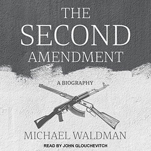The Second Amendment: A Biography