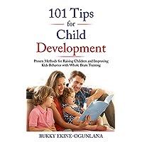 101 Tips for Child Development: Proven Methods for Raising Children and Improving...