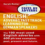 English: Adverbs Fast Track Learning for German Speakers: The 100 Most Used English Adverbs with 600 Phrase Examples | Sarah Retter