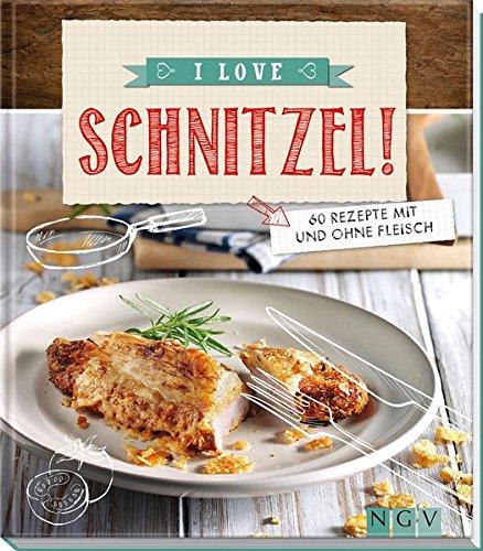 I love Schnitzel!: 50 Rezepte mit und ohne Fleisch