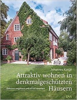 Attraktiv Wohnen In Denkmalgeschutzten Hausern Gekonnt Umgebaut Und