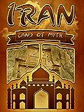 Iran - Land of Myth