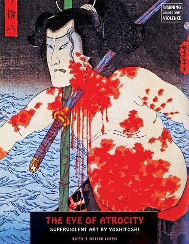 The Eye Of Atrocity: Superviolent Art by Yoshitoshi Ukiyo-E Master ...