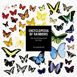 Encyclopedia of Rainbows: Our World Organized by Color by [Ream, Julie Seabrook]