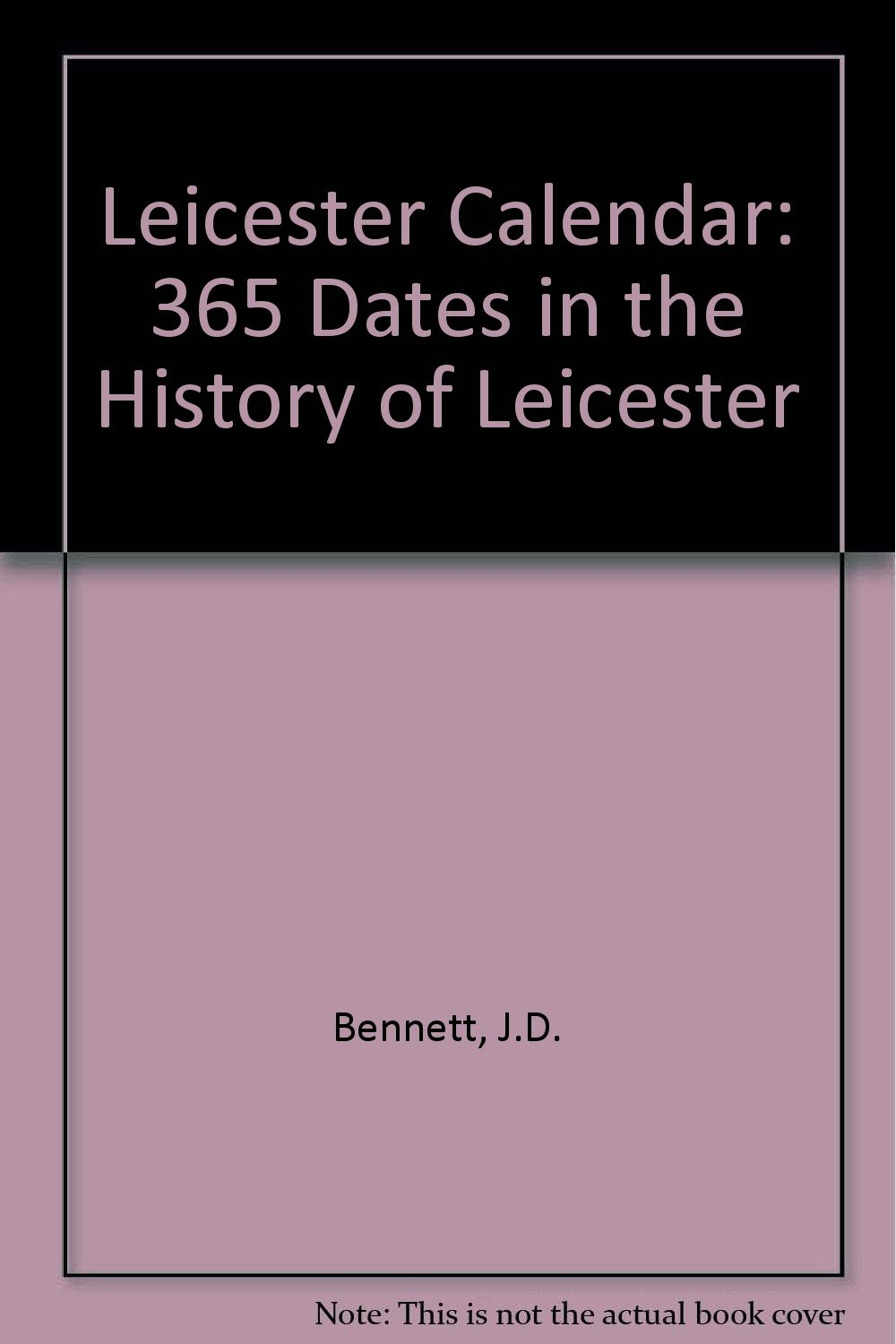 Amazon Com Leicester Calendar 365 Dates In The History Of