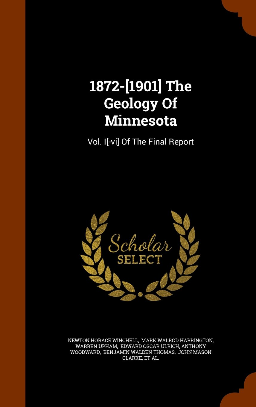 Read Online 1872-[1901] The Geology Of Minnesota: Vol. I[-vi] Of The Final Report PDF