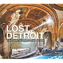 Lost Detroit: Stories Behind the Motor City's Majestic Ruins
