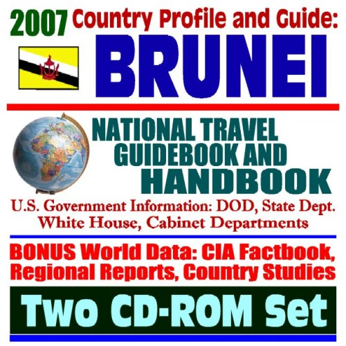2007 Country Profile and Guide to Brunei - National Travel Guidebook and Handbook - Economic Reports, USAID, APEC, ASEAN, Sultan of Brunei (Two CD-ROM Set)