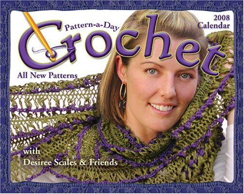 Crochet Pattern-a-Day: 2008 Day-to-Day Calendar by Desiree Scales ()
