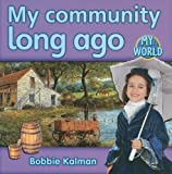 My Community Long Ago, Bobbie Kalman, 077879542X