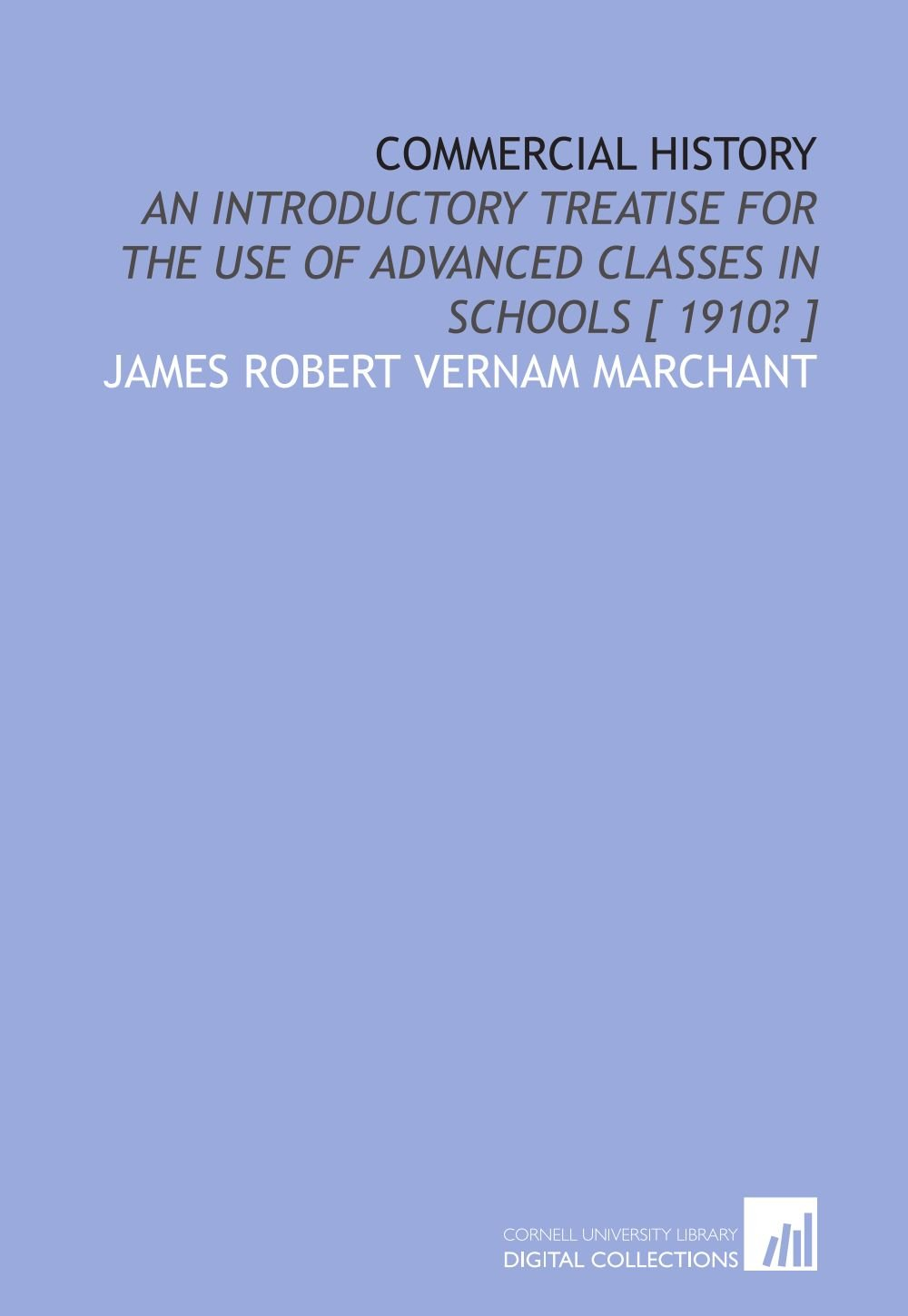 Commercial history: An introductory treatise for the use of advanced classes in schools [ 1910? ] PDF