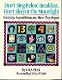 Don't Sing Before Breakfast, Don't Sleep in the Moonlight, Lila Perl, 0899195040