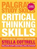 Critical Thinking Skills: Effective Analysis, Argument and Reflection (Palgrave Study Skills)