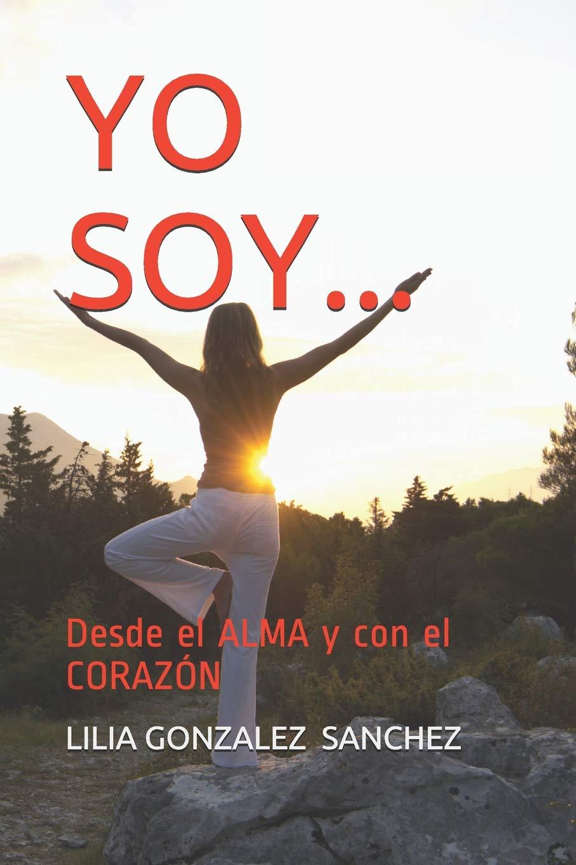 YO SOY...: Desde el ALMA y con el CORAZÓN: Amazon.es: LILIA ...