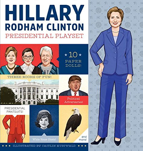 Hillary Rodham Clinton Presidential Playset: Includes Ten Paper Dolls, Three Rooms of Fun, Fashion Accessories, and More! (Cartoon Star Dolls)