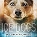Ice Dogs Audiobook by Terry Lynn Johnson Narrated by Dara Rosenberg