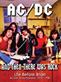 AC/DC - And Then There Was Rock: Life Before Brian Unauthorized