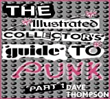 The Illustrated Collector's Guide to Punk