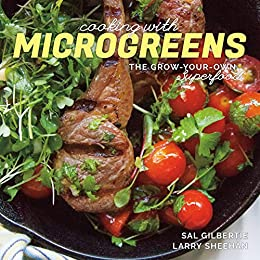 Cooking with Microgreens: The Grow-Your-Own Superfood by [Gilbertie, Sal, Sheehan, Larry]