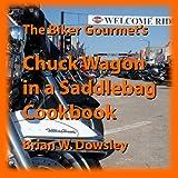 The Biker Gourmets Chuck Wagon in a Saddlebag Cookbook