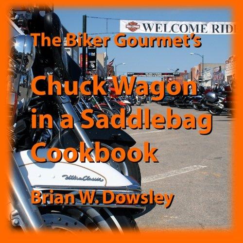 The Biker Gourmet's Chuck Wagon in a Saddlebag Cookbook