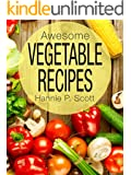 Awesome Vegetable Recipes (Vegetables Cookbook): Quick and Easy Recipes That Are Healthy! (Quick and Easy Cooking Book 1)