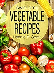 Awesome Vegetable Recipes (Vegetables Cookbook): Healthy Recipes - Quick Easy Recipes - Vegetable Recipes - Free Recipes (Quick and Easy Cooking Series) (English Edition)