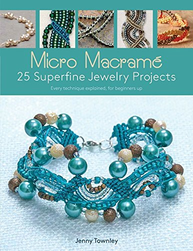 Micro Macram: 25 Superfine Jewelry Projects: Every Technique Explained, for Beginners Up
