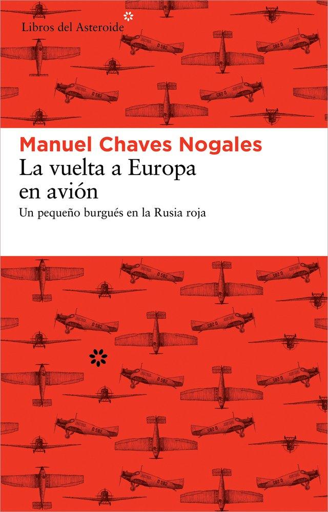 La vuelta a Europa en avión: Un pequeño burgués en la Rusia roja: 99 Libros del Asteroide: Amazon.es: Chaves Nogales, Manuel: Libros