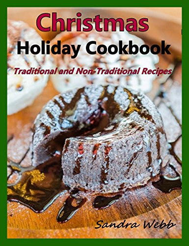 Christmas Holiday Cookbook: Traditional and Non-Traditional Recipes (Desserts Non Christmas Traditional)
