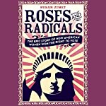 Roses and Radicals: The Epic Story of How American Women Won the Right to Vote | Susan Zimet,Todd Hasak-Lowy