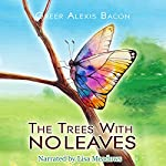 The Trees with No Leaves: There Is Beauty That Lives All Around Us...If You Decide to Believe | Greer Alexis Bacon