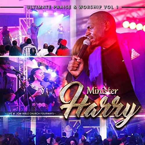 Minister Harry - Ultimate Praise and Worship, Vol. 1 (Live) 2017