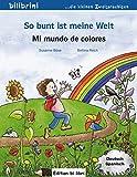 So bunt ist meine Welt: Mi mundo de colores / Kinderbuch Deutsch-Spanisch