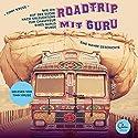Roadtrip mit Guru: Wie ich auf der Suche nach Erleuchtung zum Chauffeur eines Gurus wurde Hörbuch von Timm Kruse Gesprochen von: Timm Kruse