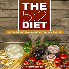 The 5:2 Diet: The Simple Way to Burn Fat & Stay Lean for Life Audiobook by Thomas Rohmer Narrated by Donal Duffy