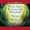 Peter Pan in Kensington Gardens & Peter and Wendy Audiobook by J. M. Barrie Narrated by Steven Crossley