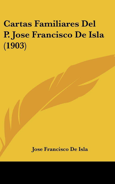 Read Online Cartas Familiares Del P. Jose Francisco De Isla (1903) (Spanish Edition) pdf epub