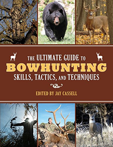 The Ultimate Guide to Bowhunting Skills, Tactics, and Techniques (Bowhunting Supplies)