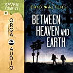 Between Heaven and Earth: The Seven Sequels | Eric Walters