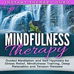 Mindfulness Therapy: Guided Meditation and Self Hypnosis for Stress Relief