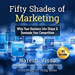Fifty Shades of Marketing: Whip Your Business into Shape & Dominate Your Competition | Naresh Vissa,Philip Kotler