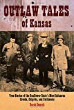 Outlaw Tales of Kansas: True Stories Of The Sunflower State's Most Infamous Crooks, Culprits, And Cutthroats