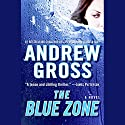 The Blue Zone Audiobook by Andrew Gross Narrated by Ilyana Kadushin