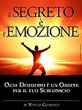 Il Segreto è l'Emozione - Ogni Desiderio è un Ordine per il tuo Subconscio