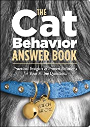 CAT BEHAVIOUR ANSWER BOOK, THE: Practical Insights and Proven Solutions for Your Feline Questions (Answer Book (Storey))