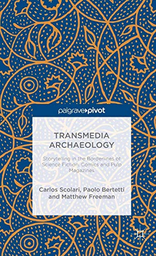 Transmedia Archaeology: Storytelling in the Borderlines of Science Fiction, Comics and Pulp Magazines
