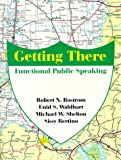 Getting There : Functional Public Speaking, Bostrom, Robert N. and Waldhart, Enid S., 0881339717